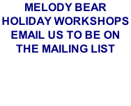 MELODY BEAR HOLIDAY WORKSHOPS
